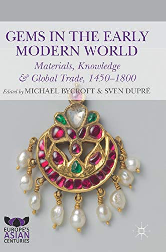 Gems in the Early Modern World: Materials, Knowledge and Global Trade, 1450–1800 (Europe's Asian Centuries)