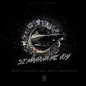 Si Mañana Me Voy (feat. Gosse, Alx One, Cali Budz & Ghan Neela)