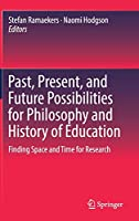 Past, Present, and Future Possibilities for Philosophy and History of Education: Finding Space and Time for Research