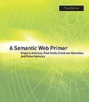 A Semantic Web Primer, third edition (Information Systems)