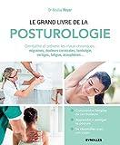 Le grand livre de la posturologie - Combattre les maux chroniques : migraines, douleurs cervicales, lombalgie, vertiges, fatigue, acouphènes...
