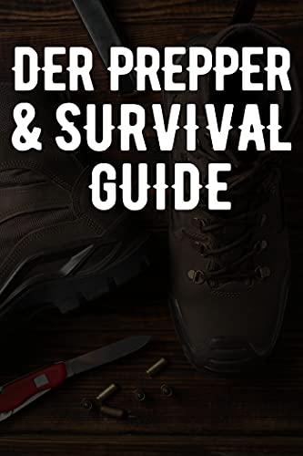 Der Prepper und Survival Guide: Für alle die Katastrophen überleben wollen