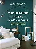 The healing home. La casa che cura. 7 passi per trasformare la tua casa e la tua...
