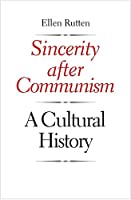 Sincerity after Communism: A Cultural History (Eurasia Past and Present)