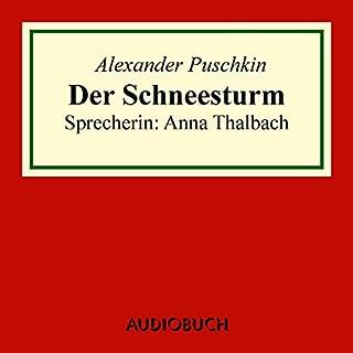 Der Schneesturm                   Autor:                                                                                                                                 Alexander Puschkin                               Sprecher:                                                                                                                                 Anna Thalbach                      Spieldauer: 19 Min.     8 Bewertungen     Gesamt 4,4