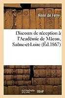 Discours de réception à l'Académie de Mâcon, Saône-et-Loire