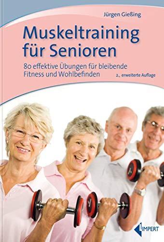 Muskeltraining für Senioren: 80 effektive Übungen für bleibende Fitness und Wohlbefinden