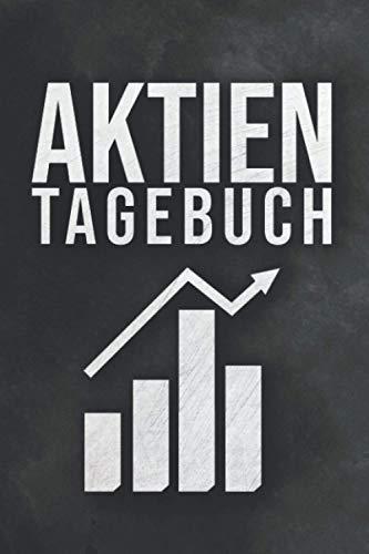 Aktien Tagebuch: Tagebuch zur Dokumentation von Käufen und Verkäufen deiner Aktien - Integriertes Logbuch für Broker, Sparpläne, Dividenden, Aktien und ETFs