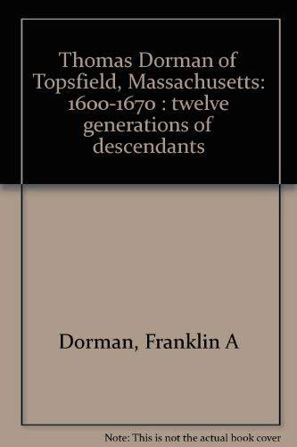 Thomas Dorman of Topsfield, Massachusetts: 1600-1670 : twelve generations of descendants