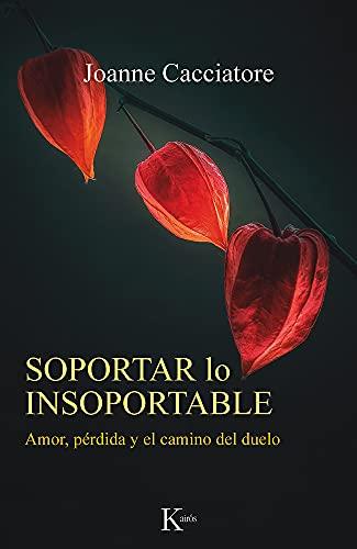 Soportar lo insoportable: Amor, pérdida y el camino del duelo (Psicología)