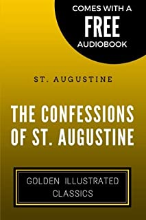 The Confessions of St. Augustine: By St. Augustine - Illustrated