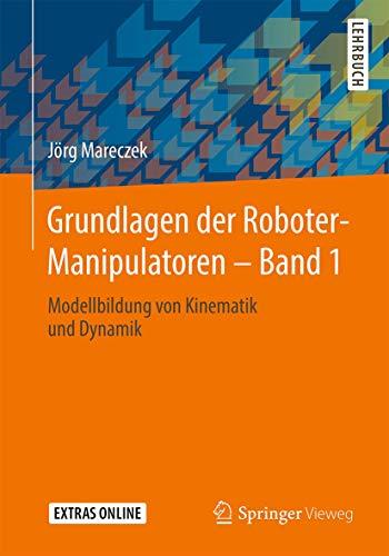 Grundlagen der Roboter-Manipulatoren – Band 1: Modellbildung von Kinematik und Dynamik