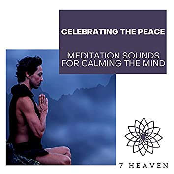Celebrating The Peace - Meditation Sounds For Calming The Mind