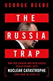 Image of The Russia Trap: How Our Shadow War with Russia Could Spiral into Nuclear Catastrophe