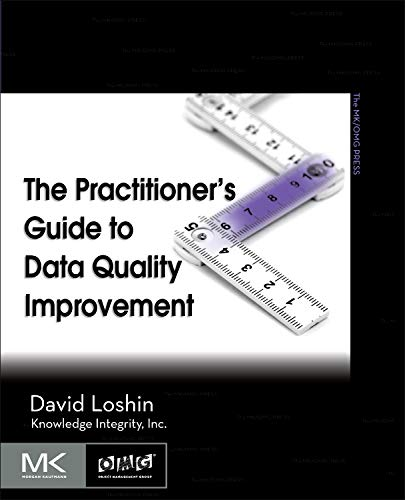 The Practitioner's Guide to Data Quality Improvement (The Morgan Kaufmann Series on Business Intelligence)