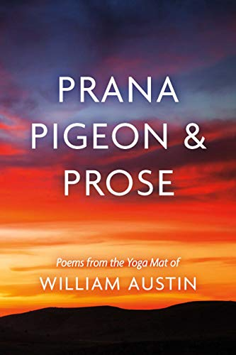 Prana Pigeon & Prose: Poems from the Yoga Mat of William Austin (English Edition)