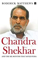 Chandra Shekhar: And the Six Months That Saved India