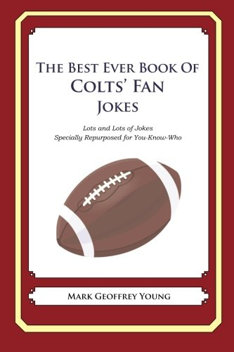 The Best Ever Book of Colts' Fan Jokes: Lots and Lots of Jokes Specially Repurposed for You-Know-Who