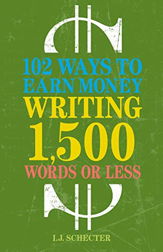 102 Ways to Earn Money Writing 1,500 Words or Less: The Ultimate Freelancer's Guide -  Schecter, I.J., Paperback