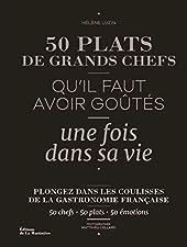 50 plats de grands chefs - Qu'il faut avoir goûtés une fois dans sa vie de Helene Luzin