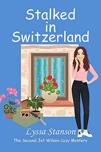 Stalked in Switzerland: The Second Jet Wilson Cozy Mystery (Jet Wilson Cozy Mysteries Book 2) by [Lyssa Stanson]