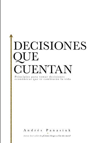 Decisiones que cuentan: Principios para tomar decisiones económicas que te cambiarán la vida eBook: Panasiuk, Andrés: Amazon.es: Tienda Kindle