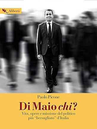Di Maio chi?: Vita, opere e missione del politico più bersagliato dItalia