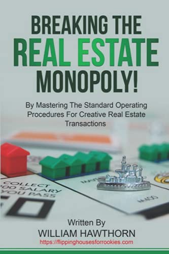 Breaking The Real Estate Monopoly: By Mastering The Standard Operating Procedures For Creative Real Estate Transactions