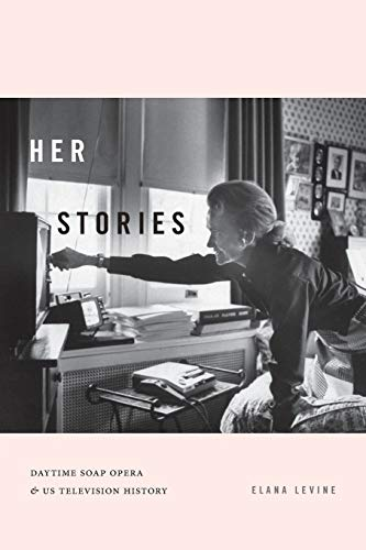 Her Stories: Daytime Soap Opera and US Television History (Console-ing Passions)