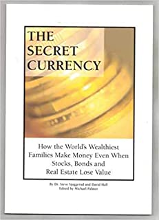 The Secret Currency: How the World's Wealthiest Families Make Money Even When Stocks, Bonds and Real Estate Lose Value