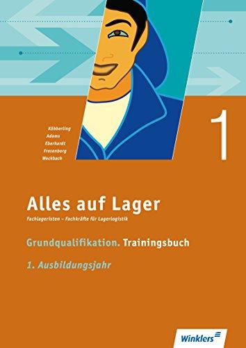 Alles auf Lager: Grundqualifikation: Trainingsbuch 1 - 1. Ausbildungsjahr: Grundqualifikation - Trainingsbuch. 1. Ausbildungsjahr. Arbeitsbuch (Alles ... – Fachkräfte für Lagerlogistik)
