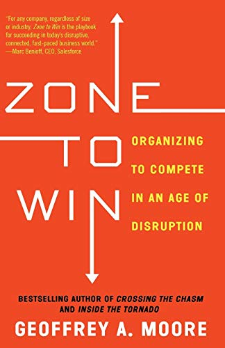Zone to Win: Organizing to Compete in an Age of Disruption