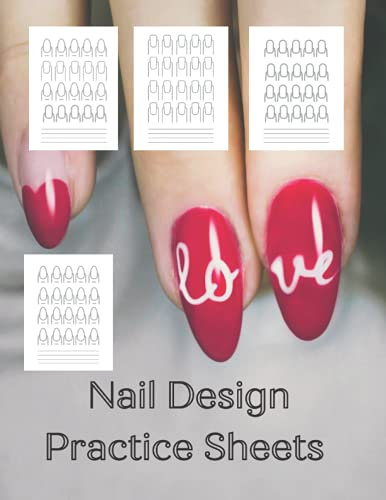 Nail Design Practice Sheets: Blank Paper Beginner Templates to Create and Perfect Your Fingernail Art