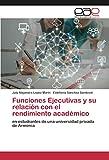 Funciones Ejecutivas y su relación con el rendimiento académico: en estudiantes de una universidad privada de Armenia