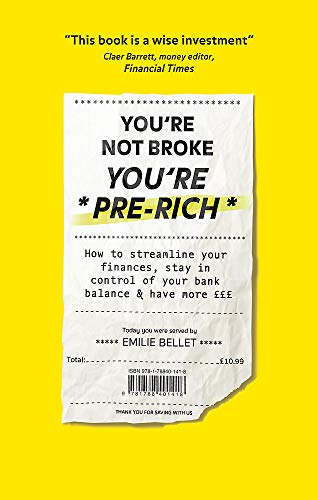 You're Not Broke You're Pre-Rich: How to streamline your finances, stay in control of your bank balance and have more £££