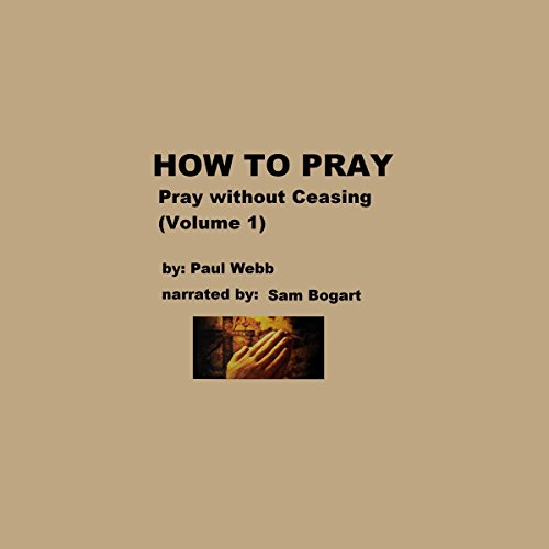 How to Pray: Pray Without Ceasing, Volume 1 cover art
