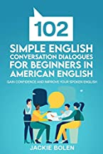 102 Simple English Conversation Dialogues For Beginners in American English: Gain Confidence and Improve your Spoken English (Beginner-Intermediate English Vocabulary Builder)