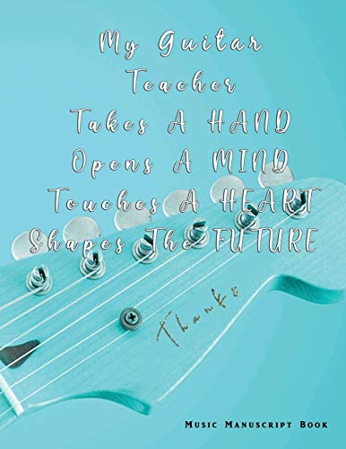 A Teacher Takes A Hand, Opens a Mind, Touches a Heart, Shapes The Future: Blessing Thankful Message to Guitar Music Teacher Appreciation Gift | Blank ... Notebook with 12 Staves Staff |Musician Use
