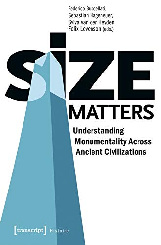 Size Matters - Understanding Monumentality Across Ancient Civilizations (Histoire, Bd. 146)