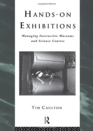 Hands-On Exhibitions: Managing Interactive Museums and Science Centres (Heritage: Care-Preservation-Management)