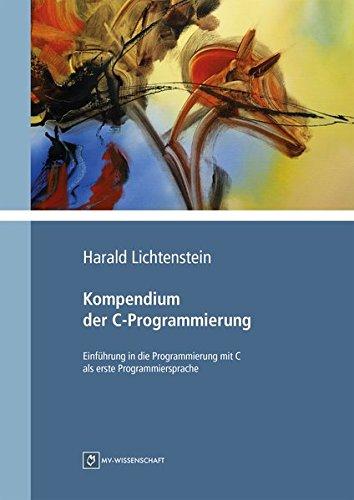 Kompendium der C-Programmierung: Einführung in die Programmierung mit C als erste Programmiersprache (MV-Wissenschaft)
