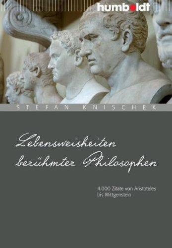 Lebensweisheiten berühmter Philosophen.: 4000 Zitate von Aristoteles bis Wittgenstein (humboldt - Information & Wissen)