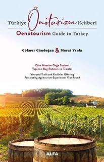 Türkiye Önoturizm Rehberi (Oenotourism Guide to Turkey): Dört Mevsim Doğa Turizmi Yaşanan Bağ Rotaları ve Tesisler (Vineya...