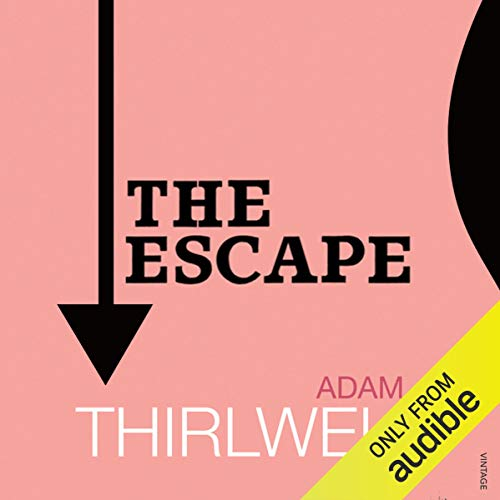 The Escape                   By:                                                                                                                                 Adam Thirlwell                               Narrated by:                                                                                                                                 John Banks                      Length: 9 hrs and 59 mins     2 ratings     Overall 2.5