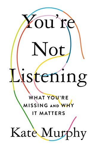 You're Not Listening: What You're Missing and Why It Matters (English Edition)