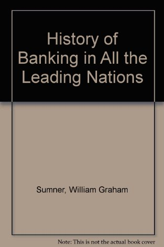 A History of Banking in All the Leading Nations (Reprints of Economic Classics)