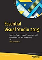 Essential Visual Studio 2019: Boosting Development Productivity with Containers, Git, and Azure Tools Front Cover