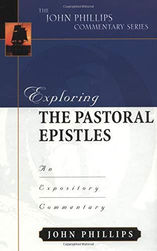 Exploring the Pastoral Epistles (John Phillips Commentary Series)