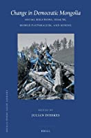 Change in Democratic Mongolia: Social Relations, Health, Mobile Pastoralism, and Mining (Brill's Inner Asian Library)
