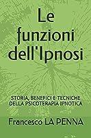 Le funzioni dell'Ipnosi: STORIA, BENEFICI E TECNICHE DELLA PSICOTERAPIA IPNOTICA